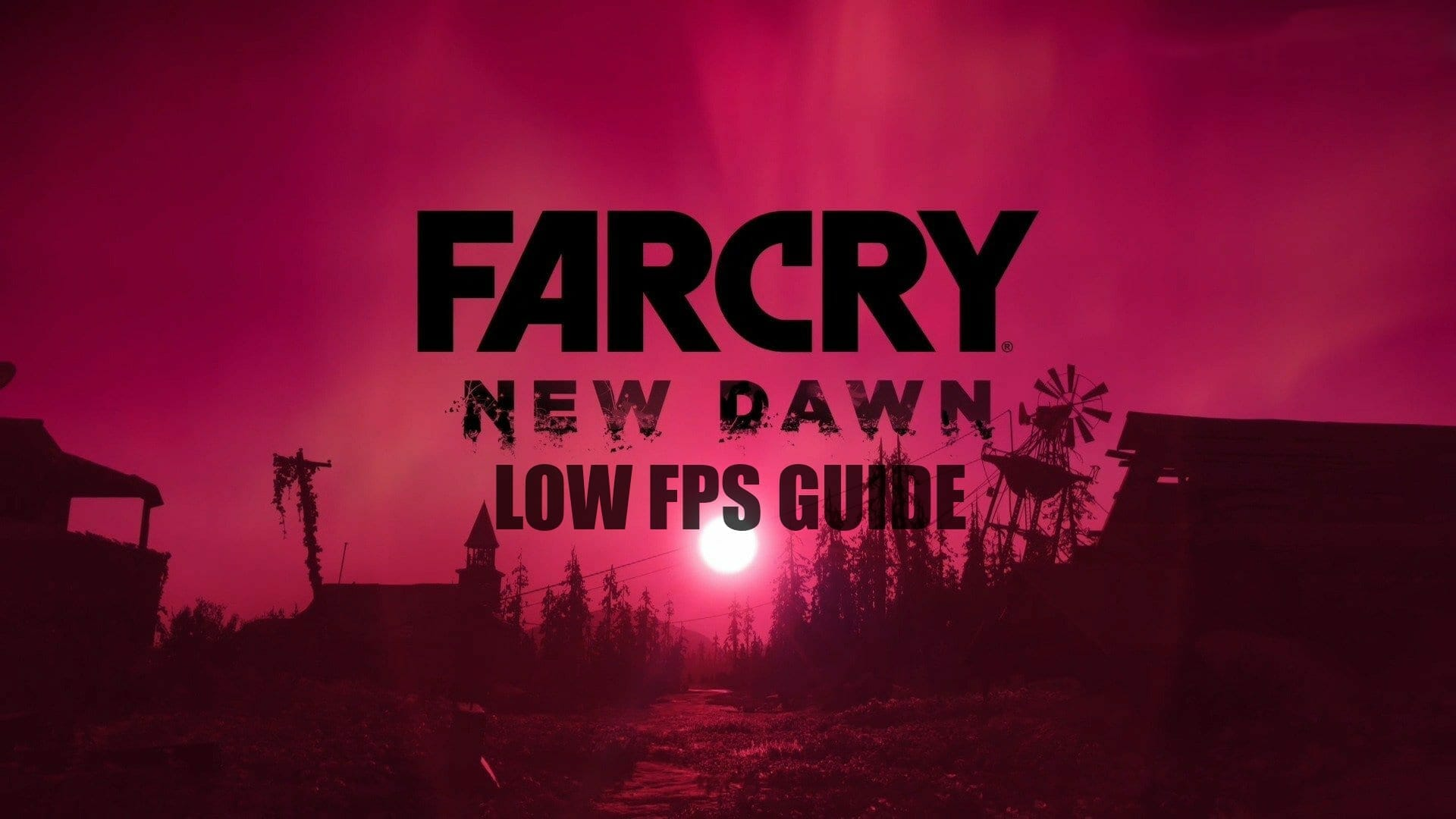 Low FPS on Far Cry New Dawn